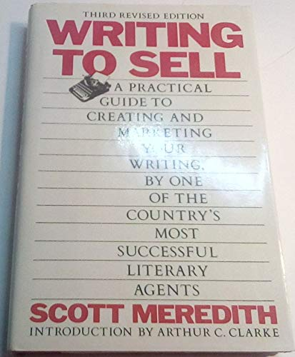 Writing to Sell - A Practical Guide to Creating and Marketing your Writing, By One of the Country's Most Successful Literary Agents (0060156376) by Scott Meredith