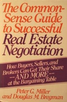 9780060156381: The Common-Sense Guide to Successful Real Estate Negotiation: How Buyers, Sellers and Brokers Can Get Their Share--And More--A the Bargaining Table