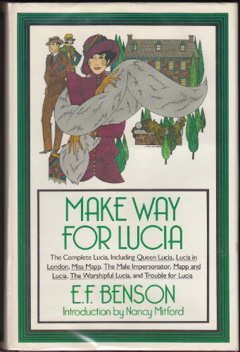 9780060156787: Make Way For Lucia: The Complete Lucia, Including Queen Lucia / Lucia in London / Miss Mapp / The Male Impersonator / Mapp and Lucia / The Worshipful Lucia / Trouble for Lucia