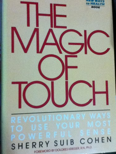The Magic of Touch/Revolutionary Ways to Use Your Most Powerful Sense (New Ways to Health): Sherry ...