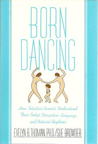 9780060157067: Born Dancing: How Intuitive Parents Understand Their Baby's Unspoken Language and Natural Rhythms