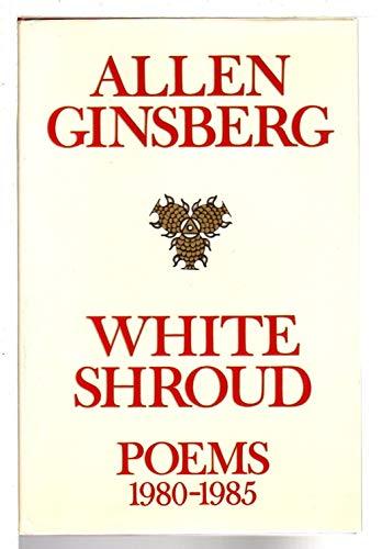 White Shroud : Poems 1980-1985: Ginsberg, Allen