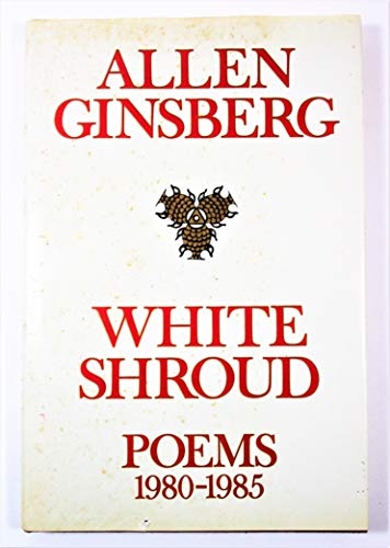 White Shroud: Poems, 1980-1985: Allen Ginsberg