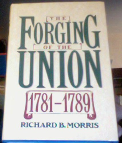 9780060157333: The Forging of the Union, 1781-1789 (The New American Nation Series)