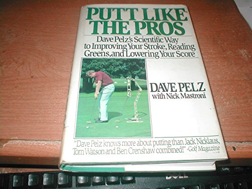 9780060157456: Putt Like the Pros: Dave Pelz's Scientific Way to Improving Your Stroke, Reading Greens, and Lowering Your Score