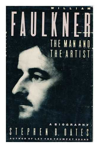 William Faulkner The Man and the Artist A Biography: Oates, Stephen B.