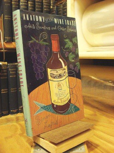 Anatomy of the Wine Trade: Abe's Sardines and Other Stories: Loftus, Simon