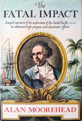 9780060158002: The Fatal Impact: The Invasion of the South Pacific, 1767-1840