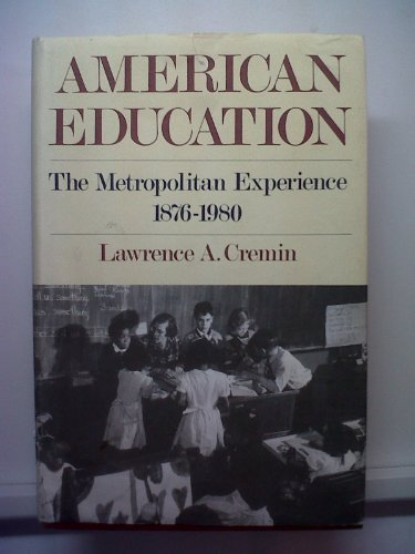9780060158040: American Education: The Metropolitan Experience, 1876-1980