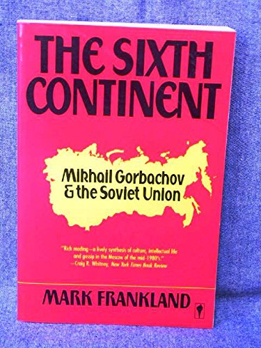 9780060158064: The sixth continent: Russia and the making of Mikhail Gorbachov