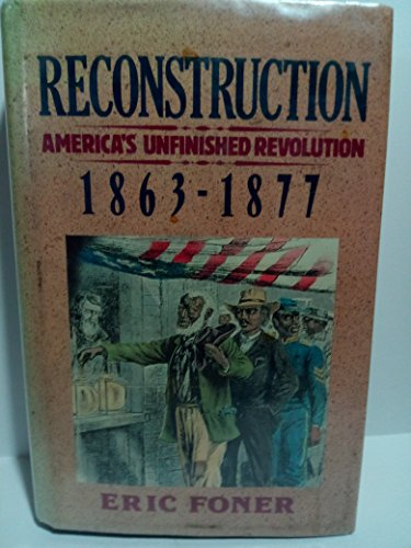 9780060158514: Reconstruction, America's Unfinished Revolution, 1863-1877: America's Unfinished Revolution, 1863-1877 (New American Nation Series)