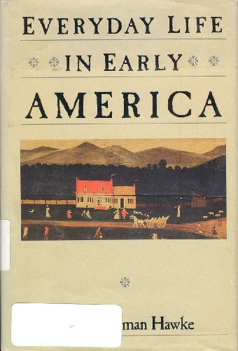 9780060158569: Everyday Life in Early America (Everyday life in America)