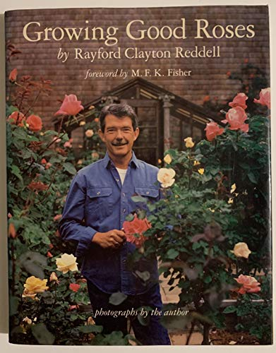 Growing Good Roses: Reddell, Rayford Clayton