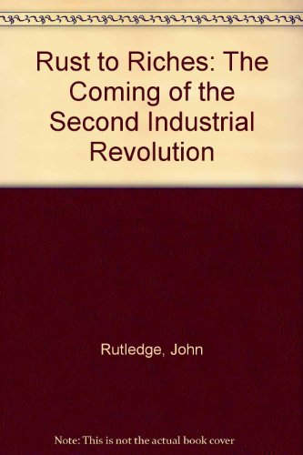 9780060158811: Rust to Riches: The Coming of the Second Industrial Revolution