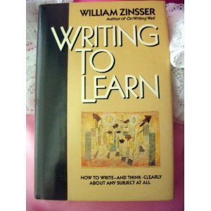 9780060158842: Writing to Learn: How to Write--And Think--Clearly about Any Subject at All