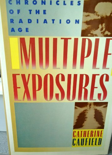 9780060159009: Multiple Exposures: Chronicles of the Radiation Age