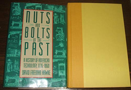 Nuts and Bolts of the Past: A History of American Technology, 1776-1860: Hawke, David Freeman
