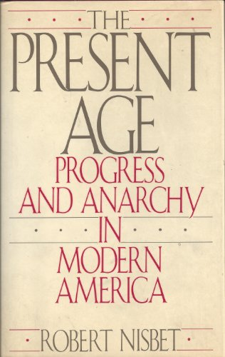 9780060159023: The Present Age: Progress and Anarchy in Modern America