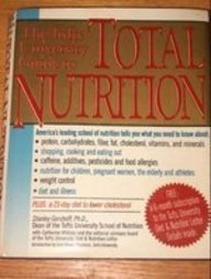 9780060159184: The Tufts University guide to total nutrition: Stanley Gershoff, with Catherine Whitney, and the Editorial Advisory Board of the Tufts University diet & nutrition letter ; foreword by Jean Mayer