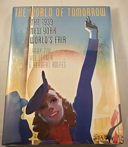 The World of Tomorrow: The 1939 New York World's Fair: Zim, Larry; Rolfes, Herbert; Lerner, ...