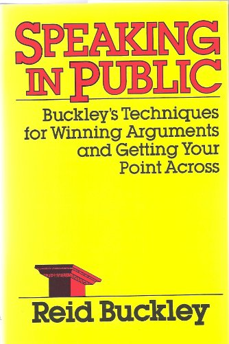 9780060159306: Speaking in Public: Buckley's Techniques for Winning Arguments and Getting Your Point Across