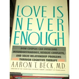 9780060159566: Love Is Never Enough: How Couples Can Overcome Misunderstandings, Resolve Conflicts, and Solve Relationship Problems Through Cognitive Therapy