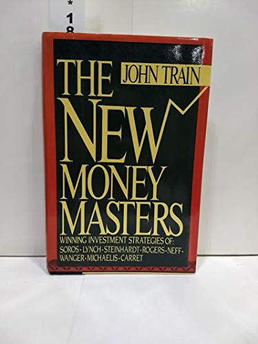 9780060159665: The New Money Masters: Winning Investment Strategies of Soros, Lynch, Steinhardt, Rogers, Neff, Wanger, Michaelis, Carret