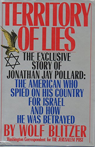 9780060159726: Territory of Lies: The Exclusive Story of Jonathan Jay Pollard : The American Who Spied on His Country for Israel and How He Was Betrayed