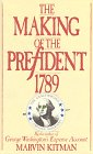 9780060159818: The Making of the President, 1789: The Unauthorized Campaign Biography