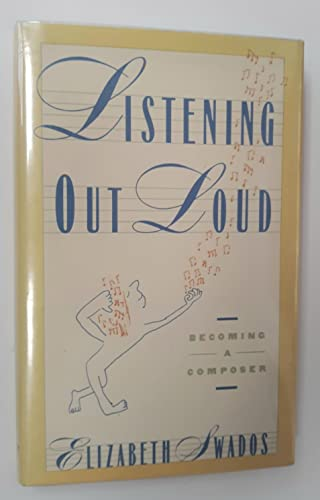 9780060159924: Listening out loud: Becoming a composer (The Harper & Row series on the professions)