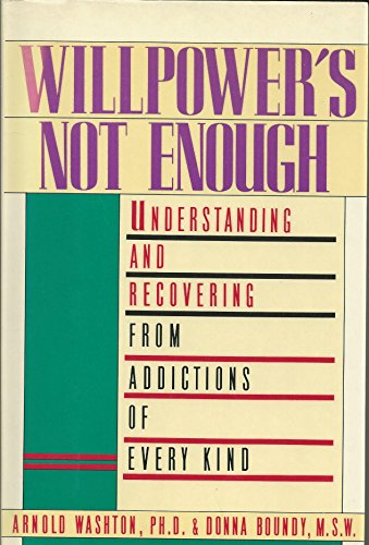 Willpower's Not Enough: Understanding and Recovering from Addictions of Every Kind: Washton, ...