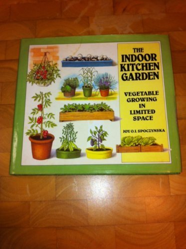 9780060160180: The Indoor Kitchen Garden: Vegetable Growing in Limited Space