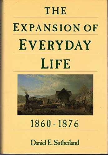 9780060160234: The Expansion of Everyday Life, 1860-1876 (Everyday Life in America)
