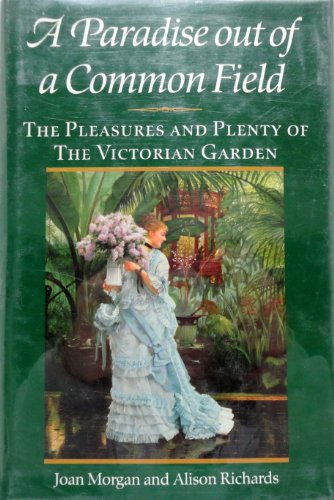9780060160340: Paradise Out of a Common Field: The Pleasures and Plenty of the Victorian Garden