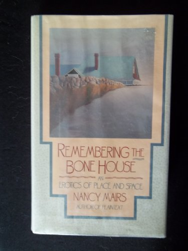 9780060160418: Remembering the Bone House: An Erotics of Place and Space