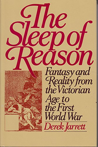 9780060160494: The Sleep of Reason: Fantasy and Reality from the Victorian Age to the First World War