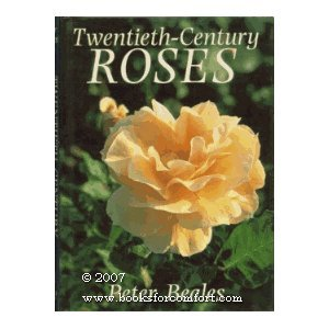 Twentieth-Century Roses: An Illustrated Encyclopaedia and Grower's: Beales, Peter