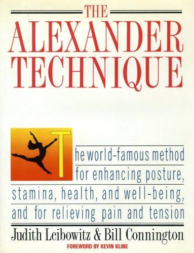 The Alexander Technique.: Leibowitz, Judith & Bill Connington