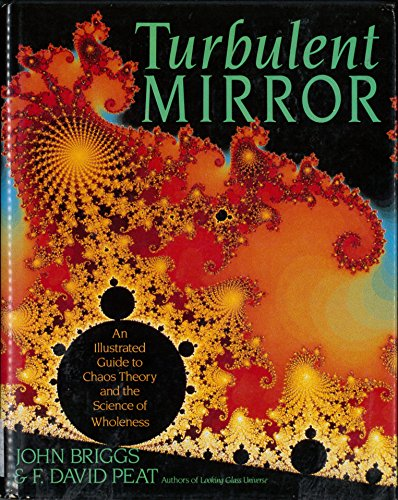 9780060160616: Turbulent mirror: An illustrated guide to chaos theory and the science of wholeness