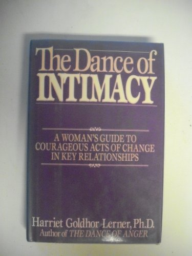 9780060160678: The Dance of Intimacy: A Woman's Guide to Courageous Acts of Change in Key Relationships
