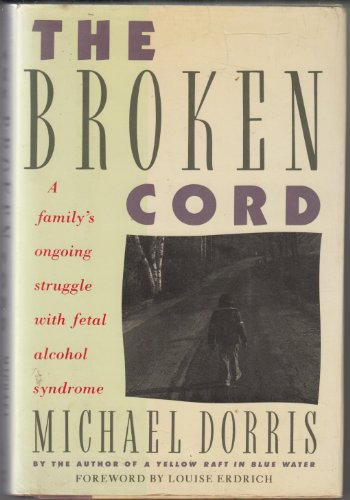 9780060160715: The Broken Cord: A Family's Ongoing Struggle With Fetal Alcohol Syndrome