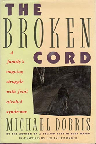 The Broken Cord: A Family's Ongoing Struggle with Fetal Alcohol Syndrome: Dorris, Michael
