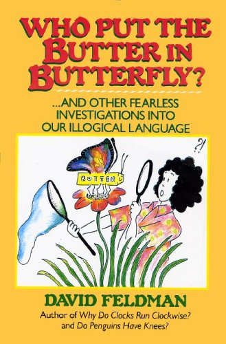 9780060160722: Who Put the Butter in Butterfly?: And Other Fearless Investigations into Our Illogical Language