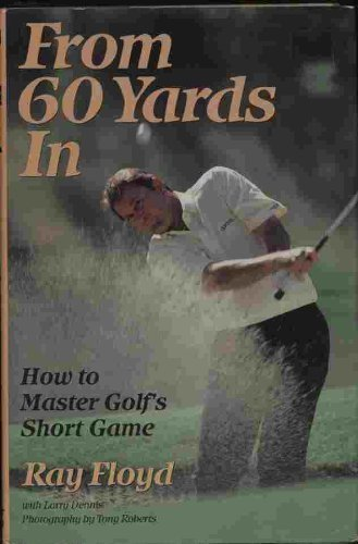 9780060160753: From 60 Yards in: How to Master Golf's Short Game