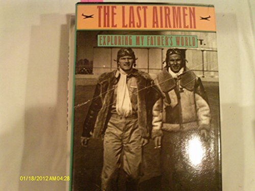 9780060160845: The Last Airmen: Exploring My Father's World