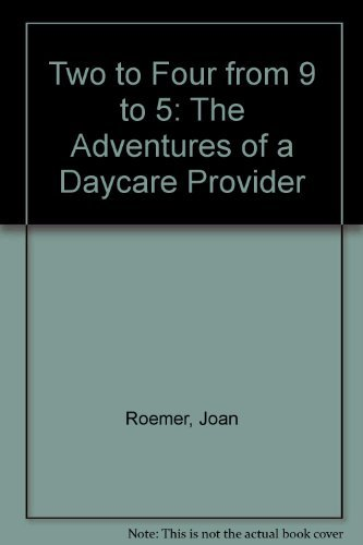 9780060160852: Two to Four from 9 to 5: The Adventures of a Daycare Provider