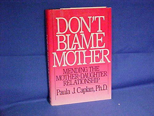 9780060161026: Don't Blame Mother: Mending the Mother-Daughter Relationship