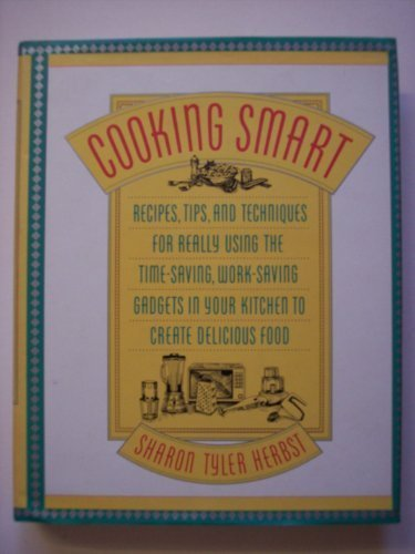 9780060161170: Cooking Smart: Recipes, Tips, and Techniques for Really Using the Time-Saving, Work-Saving Gadgets in Your Kitchen to Create Delicious Food