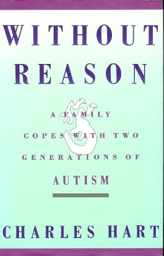 9780060161439: Without Reason: A Family Copes With 2 Generations of Autism