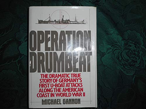 9780060161552: Operation Drumbeat: Germany's First U-boat Attack Against the American Coast in World War II